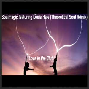 Soulmagic feat. Louis Hale - Love In The Club (Theoretical Soul Remix) [Theoretical Soul Recordings]