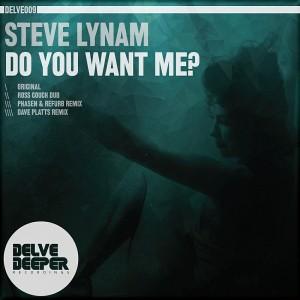 Steve Lynam - Do You Want Me- [Delve Deeper Recordings]