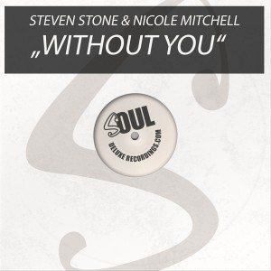 Steven Stone & Nicole Mitchell - Without You [Soul Deluxe]
