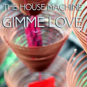 The House Machine - Gimme Love [Holiday]