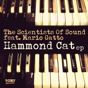 The Scientists Of Sound feat. Mario Gatto - Hammond Cat EP [Tony Records]