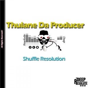 Thulane Da Producer - Shuffle Resolution [Deep Resolute (PTY) LTD]