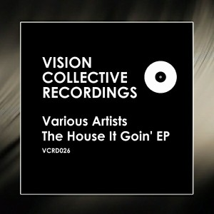 Various Artists - The House It Goin' EP [Vision Collective Recordings]