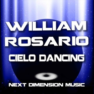 William Rosario - Cielo Dancing [Next Dimension Music]