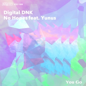 digital DNK, No Hopes feat. Yunus - You Go [King Street]