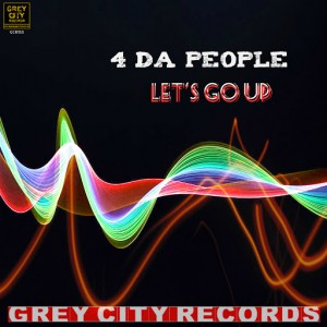 4 Da People - Let's Go Up [Grey City Records]