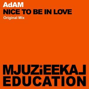 AdAM - Nice To Be In Love [Mjuzieekal Education Digital]