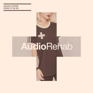 Adam Cotier - Push It Up EP [Audio Rehab]