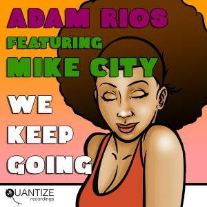 Adam Rios feat. Mike City - We Keep Going [Quantize Recordings]