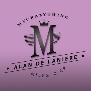 Alan De Laniere - Miles D. EP [Mycrazything Records]