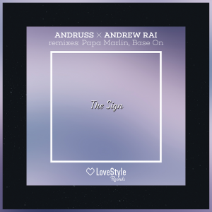 Andruss and Andrew Rai - The Sign [LoveStyle Records]
