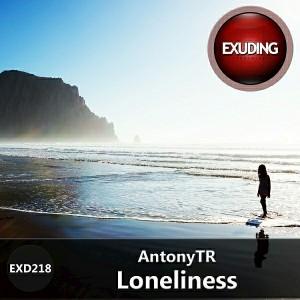 AntonyTR - Loneliness [Exuding Recordings]