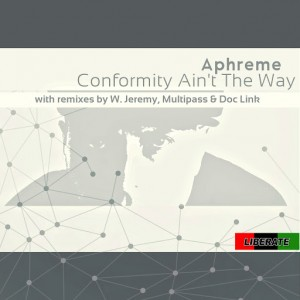 Aphreme - Comformity Ain't The Way [Liberate]