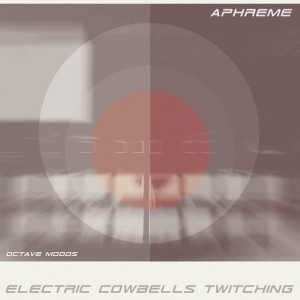 Aphreme - Electric Cowbells Twitching [Octave Moods]