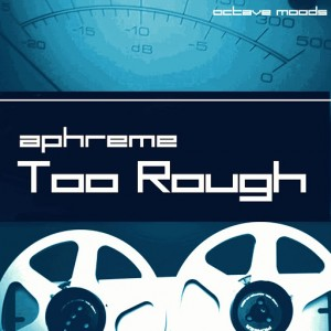 Aphreme - Too Rough [Octave Moods]