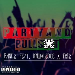 Bandz Feat. Knowledge & Friz - Party & Bullshit [House365 Records]