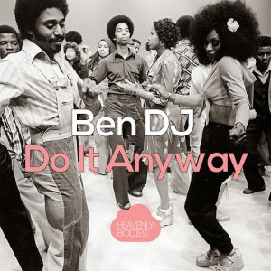 Ben DJ - Do It Anyway [Heavenly Bodies Records]