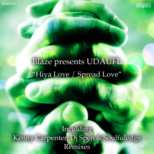 Blaze pres. UDAUFL - Hiya Luv - Spread Love [incl. Kenny Carpenter, Dj Spen & Soulfuledge Remixes] [King Street]