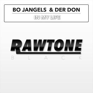 Bo Jangels & Der Don - In My Life [Rawtone Recordings]
