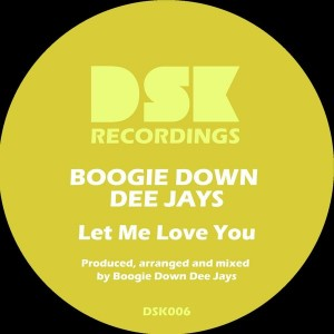 Boogie Down Dee Jays - Let Me Love You [DSK Recordings]