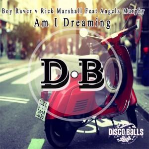 Boy Raver Vs Rick Marshall Feat Angela Murphy - Am I Dreaming (Rick Marshall Remix) [Disco Balls Records]