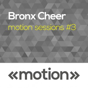 Bronx Cheer- Motion Sessions #3 [motion]