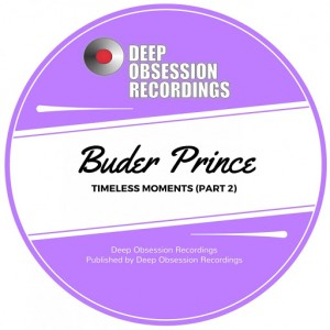Buder Prince - Timeless Moments, Pt. 2 [Deep Obsession Recordings]