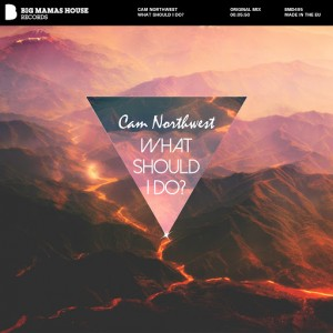 Cam Northwest - What Should I Do [Big Mamas House Records]