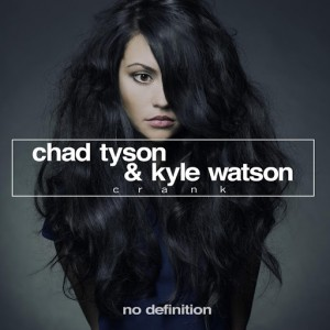 Chad Tyson & Kyle Watson - Crank [No Definition]