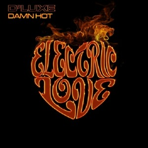 D' Luxe - Damn Hot [Electric Love Records]