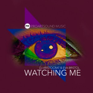 DJ Aristocrat & Eva Bristol - Watching Me [Watching Me]