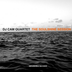 DJ Cam Quartet - The Soulshine Session [Inflamable Records]