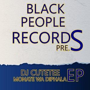 DJ Cutetee - Monate Wa Diphala EP [Black People Records]