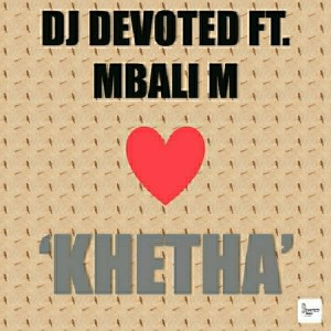 DJ Devoted feat.. Mbali M - Khetha [Devoted Music]
