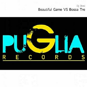DJ Dimi feat. Bruce Johnson - Beautiful Game Vs Bossa Tre [Puglia Records]