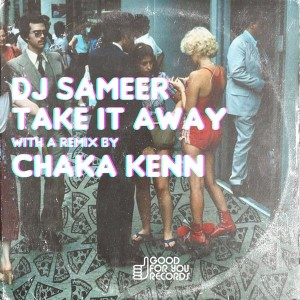DJ Sameer - Take It Away [Good For You Records]
