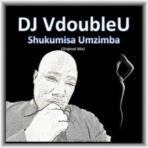 DJ VdoubleU - Shukumisa Umzimba [Ayoba Entertainment]