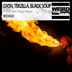 DXSN, Tekzilla & Black Soup - Fire [Weird Club House]