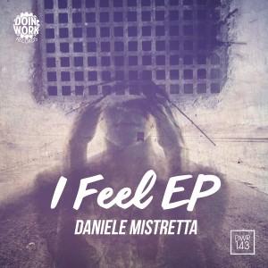 Daniele Mistretta - I Feel EP [Doin Work Records]