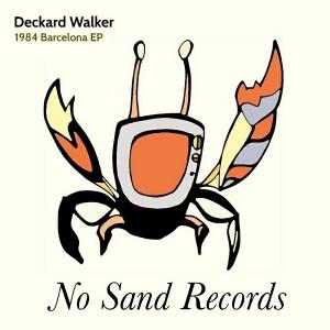 Deckard Walker - 1984 Barcelona EP [No Sand Records]