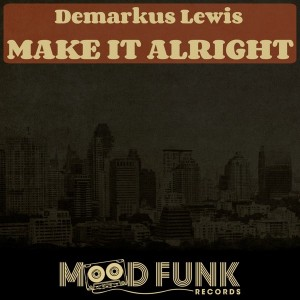 Demarkus Lewis - Make It Alright [Mood Funk Records]