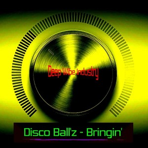 Disco Ball'z - Bringin' [Deep Wibe Industry]