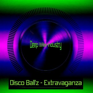 Disco Ball'z - Extravaganza [Deep Wibe Industry]