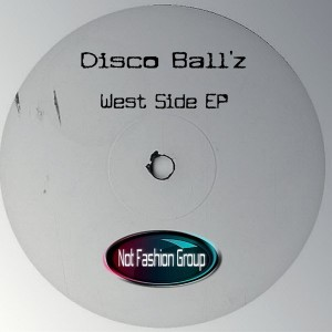 Disco Ball'z - West Side EP [Not Fashion Group]