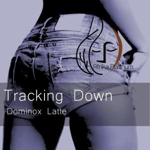 Dominox Latte - Tracking Down [Afrika Platinum]