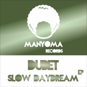 Dubet - Slow Daydream EP [Manyoma Records]