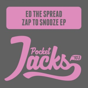 Ed The Spread - Zap To Snooze Ep [Pocket Jacks Trax]