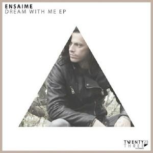 Ensaime - Dream With Me EP [Twentythree Records]