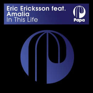 Eric Ericksson feat. Amalia - In This Life [Papa Records]