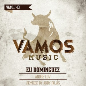 Eu Dominguez - Andre Luv [Vamos Music]